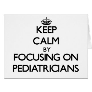 Keep Calm by focusing on Pediatricians Greeting Cards