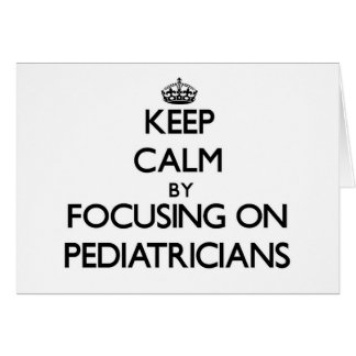Keep Calm by focusing on Pediatricians Cards