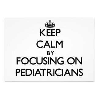 Keep Calm by focusing on Pediatricians Custom Invitations