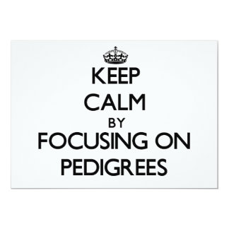 Keep Calm by focusing on Pedigrees 5x7 Paper Invitation Card
