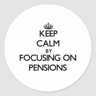 Keep Calm by focusing on Pensions Round Stickers