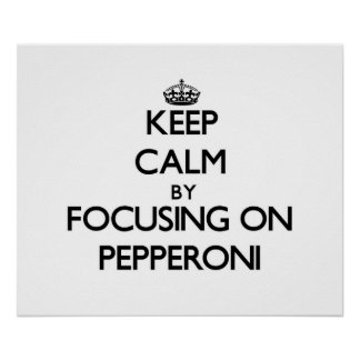 Keep Calm by focusing on Pepperoni Print
