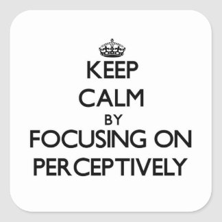 Keep Calm by focusing on Perceptively Square Sticker