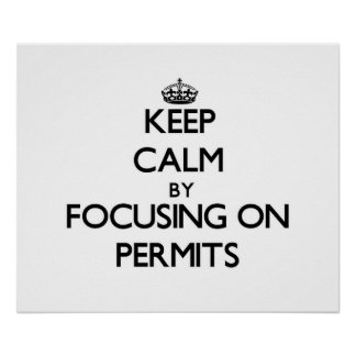 Keep Calm by focusing on Permits Posters
