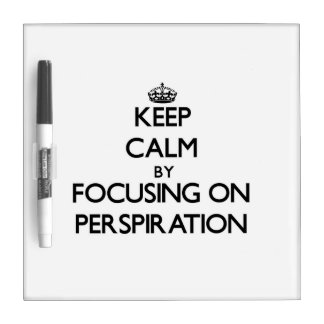 Keep Calm by focusing on Perspiration Dry Erase Whiteboards