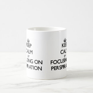 Keep Calm by focusing on Perspiration Mugs
