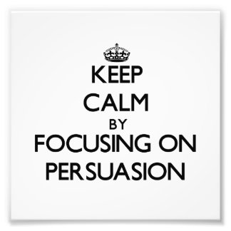 Keep Calm by focusing on Persuasion Photo