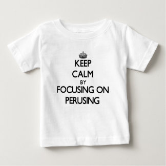 Keep Calm by focusing on Perusing T Shirts