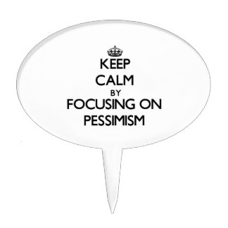 Keep Calm by focusing on Pessimism Cake Topper