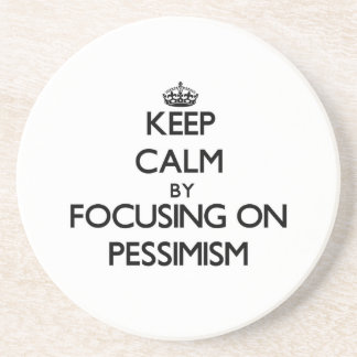 Keep Calm by focusing on Pessimism Coaster