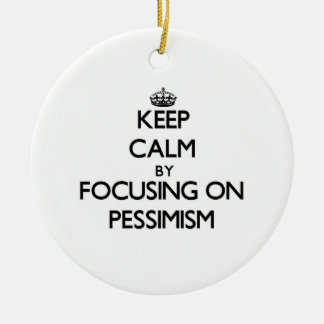 Keep Calm by focusing on Pessimism Christmas Tree Ornaments