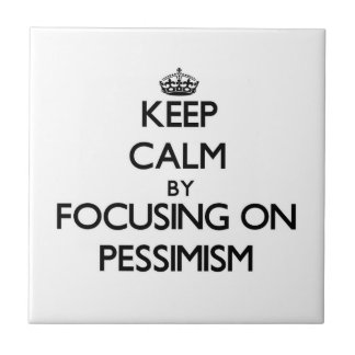 Keep Calm by focusing on Pessimism Tiles