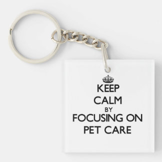 Keep Calm by focusing on Pet Care Acrylic Key Chain