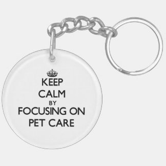 Keep Calm by focusing on Pet Care Key Chain