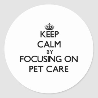 Keep Calm by focusing on Pet Care Round Sticker