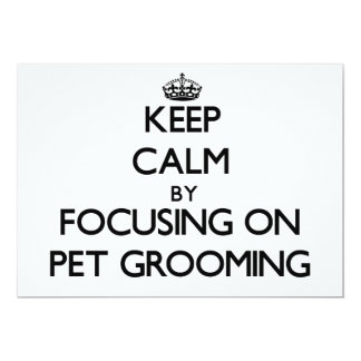 Keep Calm by focusing on Pet Grooming 5x7 Paper Invitation Card
