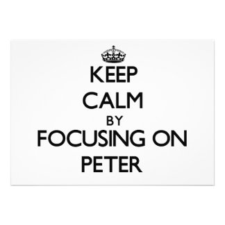 Keep Calm by focusing on Peter Personalized Invitations