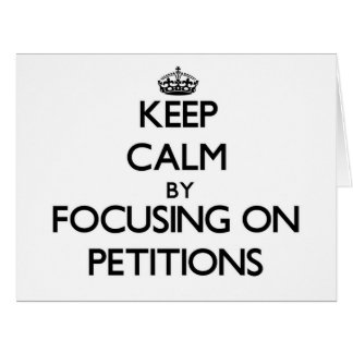 Keep Calm by focusing on Petitions Large Greeting Card