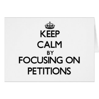 Keep Calm by focusing on Petitions Stationery Note Card