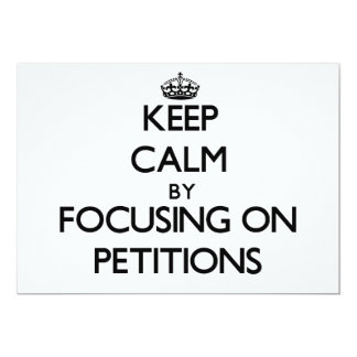 Keep Calm by focusing on Petitions 5x7 Paper Invitation Card