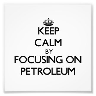 Keep Calm by focusing on Petroleum Art Photo