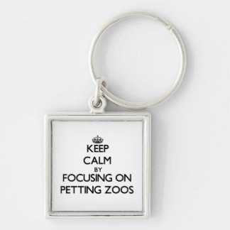 Keep Calm by focusing on Petting Zoos Key Chain