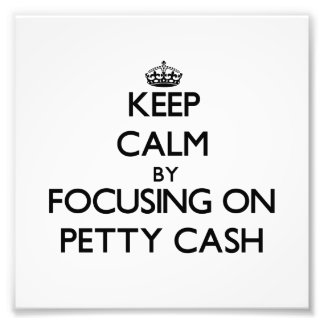 Keep Calm by focusing on Petty Cash Photograph