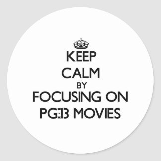 Keep Calm by focusing on Pg-13 Movies Classic Round Sticker