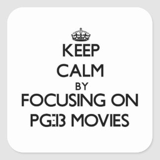 Keep Calm by focusing on Pg-13 Movies Square Sticker
