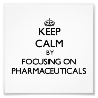 Keep Calm by focusing on Pharmaceuticals Photographic Print