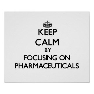 Keep Calm by focusing on Pharmaceuticals Print