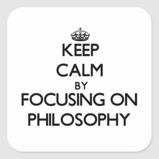 Keep calm by focusing on Philosophy Square Stickers
