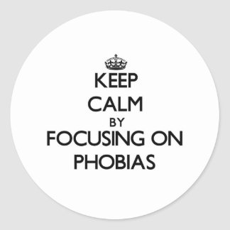 Keep Calm by focusing on Phobias Round Stickers