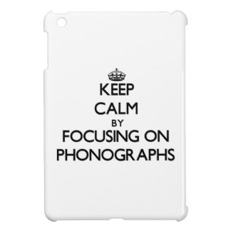 Keep Calm by focusing on Phonographs iPad Mini Cases