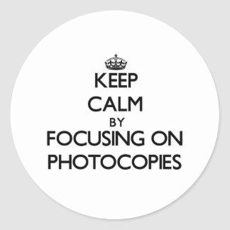 Keep Calm by focusing on Photocopies Classic Round Sticker