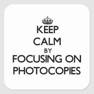 Keep Calm by focusing on Photocopies Square Sticker