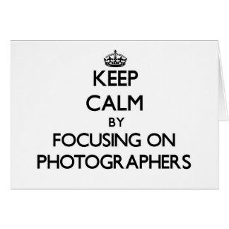 Keep Calm by focusing on Photographers Greeting Card