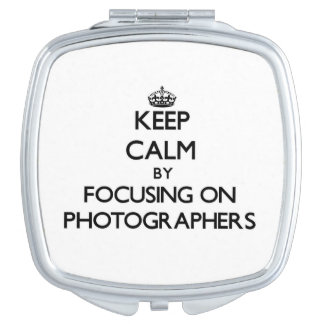 Keep Calm by focusing on Photographers Makeup Mirror