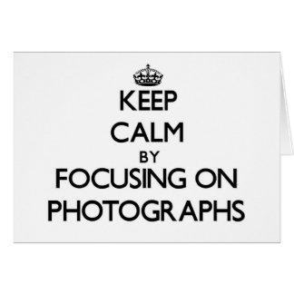 Keep Calm by focusing on Photographs Card