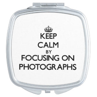 Keep Calm by focusing on Photographs Vanity Mirror