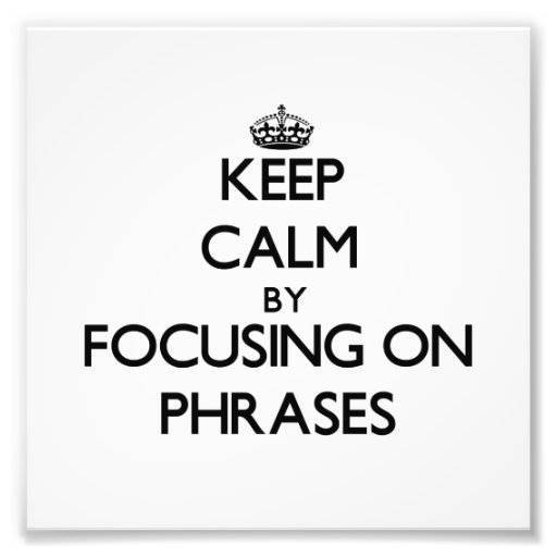 Keep Calm by focusing on Phrases Photograph