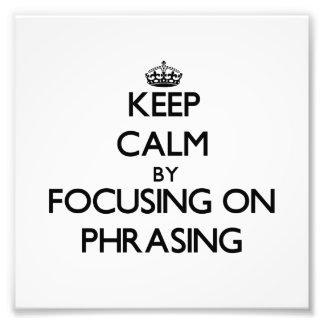 Keep Calm by focusing on Phrasing Photo Print