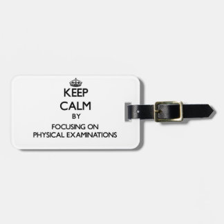 Keep Calm by focusing on Physical Examinations Luggage Tags
