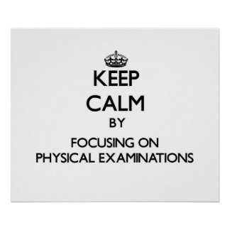 Keep Calm by focusing on Physical Examinations Posters