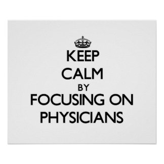 Keep Calm by focusing on Physicians Poster