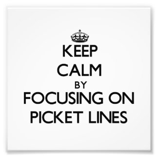 Keep Calm by focusing on Picket Lines Photograph