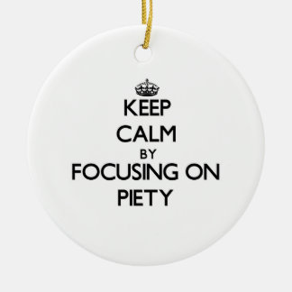 Keep Calm by focusing on Piety Christmas Ornaments