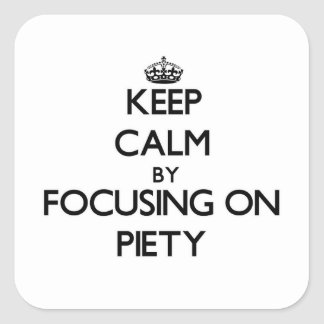 Keep Calm by focusing on Piety Stickers