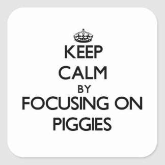 Keep Calm by focusing on Piggies Square Sticker