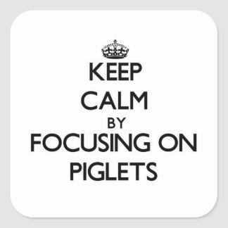Keep Calm by focusing on Piglets Square Sticker